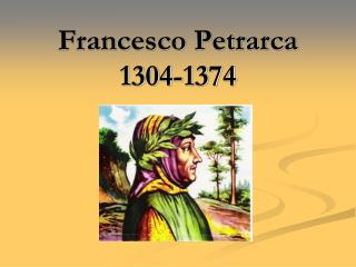 Francesco Petrarca 1304-1374