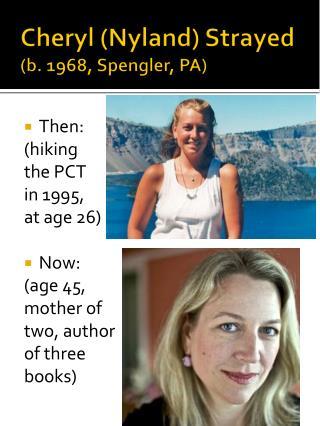 Cheryl ( Nyland ) Strayed (b. 1968, Spengler, PA)