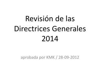 Revisión  de las Directrices G enerales 2014