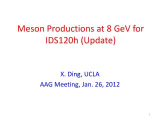 Meson Productions at 8  GeV  for IDS120h (Update)