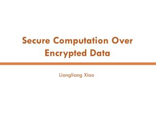 Secure Computation Over Encrypted Data