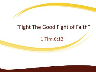 """Fight The Good Fight of Faith"""