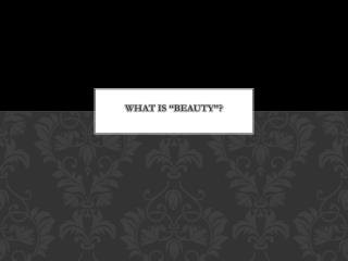 "WHAT IS ""BEAUTY""?"