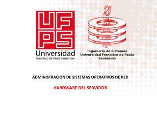 ADMINISTRACION DE SISTEMAS OPERATIVOS DE RED HARDWARE DEL SERVIDOR