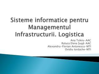 Sisteme informatice pentru Managementul Infrastructurii .  Logistica