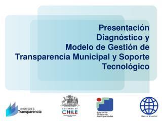 Presentación  Diagnóstico y  Modelo de Gestión de Transparencia Municipal y Soporte Tecnológico