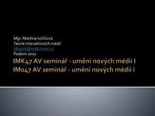 IMK47 AV  seminář  -  umění  nových médií I IM047 AV  seminář  -  umění  nových médií I