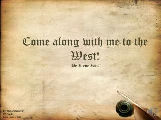 Come along with me to the West! By Irene Ives