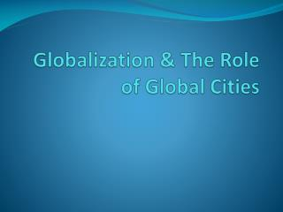 Globalization & The Role of Global Cities