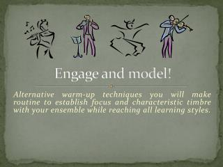 Engage and model!
