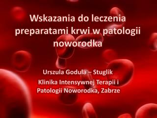 Wskazania do leczenia preparatami krwi w patologii  noworodka