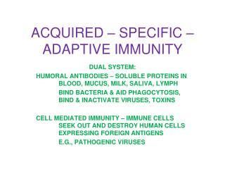 ACQUIRED – SPECIFIC – ADAPTIVE IMMUNITY