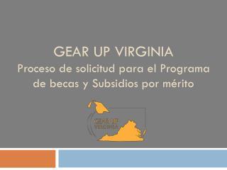 GEAR UP VIRGINIA Proceso de solicitud para el Programa de becas y Subsidios por mérito