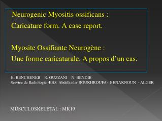 Neurogenic Myositis ossificans  :    Caricature  form . A case report.
