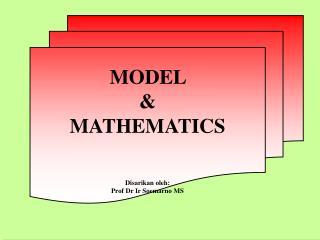 MODEL   &   MATHEMATICS Disarikan oleh : Prof Dr  Ir Soemarno  MS