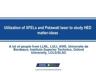 Utilization of XFELs and  Petawatt  laser to study HED  matter-ideas