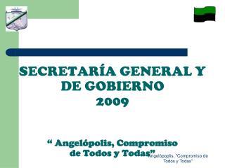 """SECRETARÍA GENERAL Y DE GOBIERNO 2009 """" Angelópolis, Compromiso  de Todos y Todas"""""""