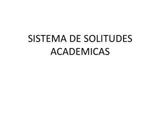 SISTEMA DE SOLITUDES ACADEMICAS