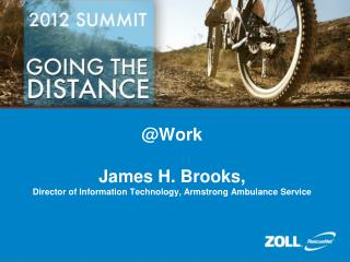 @Work James H. Brooks, Director of Information Technology, Armstrong Ambulance Service