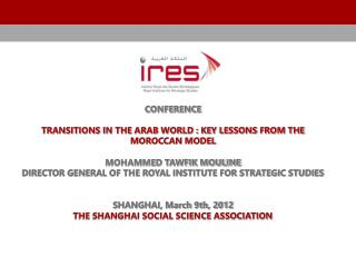 CONFERENCE TRANSITIONS IN THE ARAB WORLD : KEY LESSONS FROM THE MOROCCAN MODEL