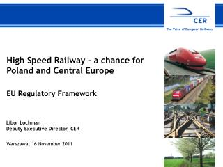 High Speed  Railway  – a chance for  Poland  and Central Europe EU Regulatory Framework