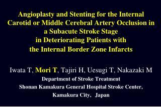 Iwata T,  Mori T ,  Tajiri  H,  Uesugi  T,  Nakazaki  M Department of Stroke  Treatment