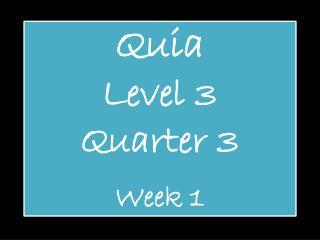 Quia Level 3 Quarter 3 Week 1