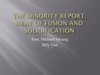 The Minority Report: Heat of Fusion and Solidification