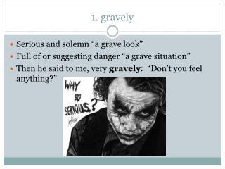 1. gravely