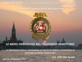 GUARDIA COSTIERA – CAPITANERIA DI PORTO DI VENEZIA Sezione Sicurezza della Navigazione