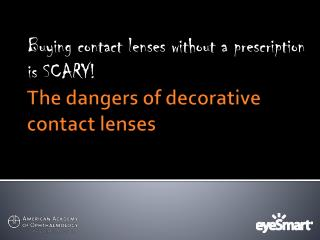 The dangers of decorative contact lenses