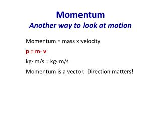 Momentum Another way to look at motion