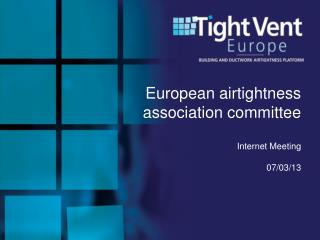 European airtightness association committee Internet Meeting 07/03/13