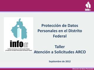 Protección de Datos Personales en el Distrito  Federal Taller  Atención a Solicitudes ARCO