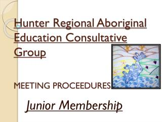 Hunter Regional Aboriginal Education Consultative Group MEETING PROCEEDURES