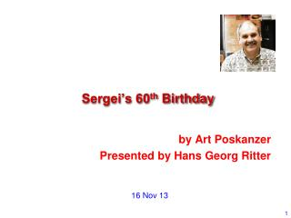Sergei's 60 th  Birthday