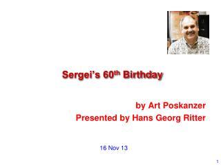 Sergei�s 60 th  Birthday