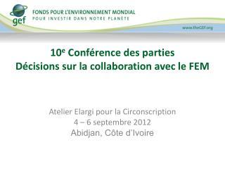 10 e  Conférence des parties Décisions sur la collaboration avec le FEM