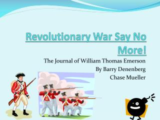 Revolutionary War Say No More!