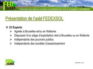 Présentation de l' asbl  FEDEXSOL  23 Experts Agréés à Bruxelles et/ou en Wallonie