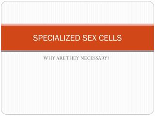 SPECIALIZED SEX CELLS