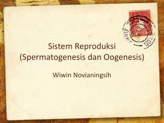 Sistem Reproduksi (Spermatogenesis dan Oogenesis)