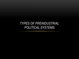 Types of Preindustrial Political Systems