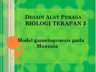 Desain Alat Peraga  BIOLOGI  TERAPAN 3