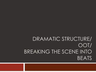 Dramatic Structure/  OOT/  Breaking the scene into beats