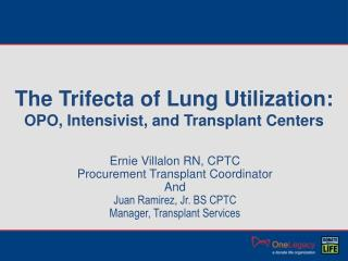 The Trifecta of Lung Utilization:  OPO,  Intensivist ,  and Transplant  Centers