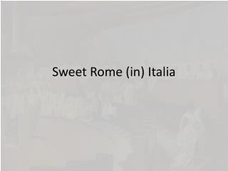 Sweet Rome (in) Italia
