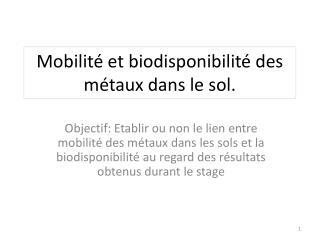 Mobilité et biodisponibilité des métaux dans le sol.