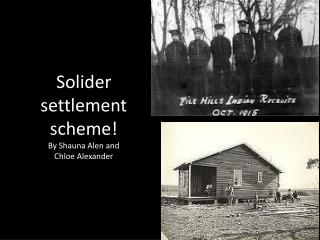 Solider settlement scheme! By  S hauna  A len and  C hloe Alexander