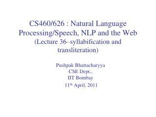 Pushpak Bhattacharyya CSE Dept.,  IIT  Bombay  11 th April, 2011
